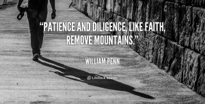 Patience and Diligence, like faith, remove mountains.""