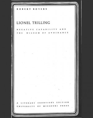 Lionel Trilling Negative Capability And The Wisdom Avoidance