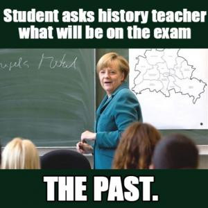 Student asks history teacher what will be on the examThe past.