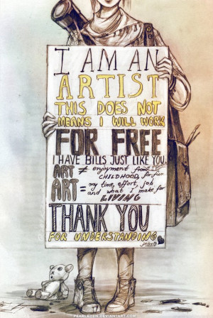 am an Artist, This does not mean I will work for free.