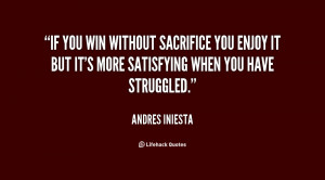 If you win without sacrifice you enjoy it but it's more satisfying ...