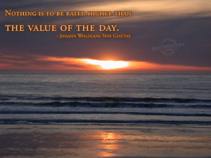 ... Is To Be Rated Higher Than The Value of The Day ~ Inspirational Quote