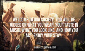 Welcome to our society. You will be judged on what you wear, your ...