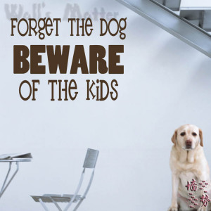 shipping funny quote stickers forget the dog beware of the kids quote ...