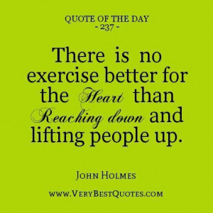 ... better for the heart than reaching down and lifting people up