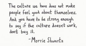 ... Quotes - Morrie Shwartz - If the Culture Doesn't Work, Don't Buy It