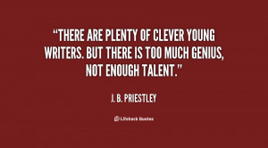 quote J B Priestley there are plenty of clever young writers 106518