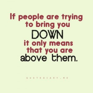 never let someone bring you down quotes