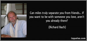 ... to be with someone you love, aren't you already there? - Richard Bach