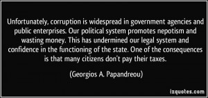 ... is that many citizens don't pay their taxes. - Georgios A. Papandreou