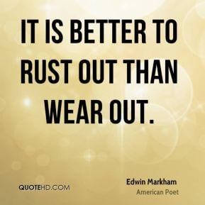 it is better to wear out than to rust It is better to wear out than to rust out - quote by on yourdictionary.