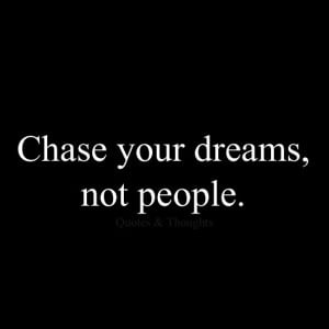 ... Lifequotes, People Quotes, Chase People, Chase Dreams Not People