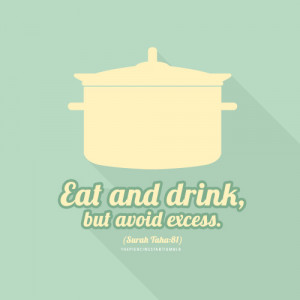 "Taha, Ayat 81; "" Eat and drink, but avoid excess""From an Islamic ..."