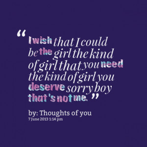 Quotes Picture: i wish that i could be the girl the kind of girl that ...