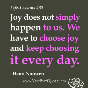 Life Lesson Quotes - Joy does not simply happen to us. We have to ...