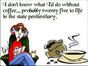 don't know what I'd do without coffee...