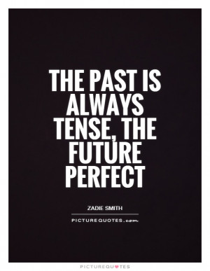 The past is always tense, the future perfect Picture Quote #1