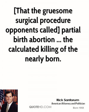 That the gruesome surgical procedure opponents called] partial birth ...