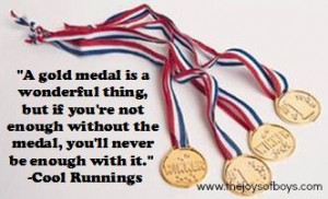 ... without the medal, you'll never be enough with it.