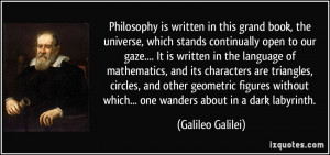 Philosophy is written in this grand book, the universe, which stands ...