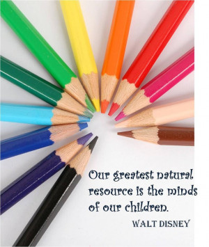 ... greatest natural resource is the minds of our children.