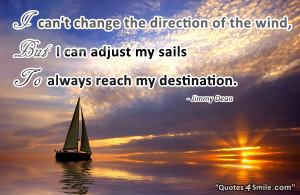 ... but I can adjust my sails to always reach my destination. Jimmy Dean
