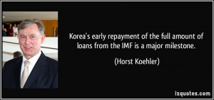 ... amount of loans from the IMF is a major milestone. - Horst Koehler