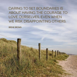 Daring to set boundaries is about having the courage to love ourselves ...