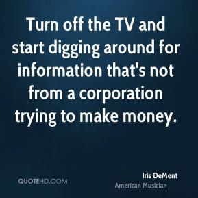 Iris DeMent - Turn off the TV and start digging around for information ...