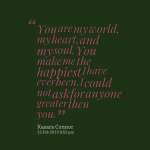 Quotes Picture: you are my world, my heart, and my soul you make me ...