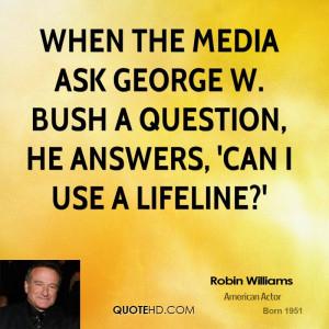 robin-williams-robin-williams-when-the-media-ask-george-w-bush-a.jpg
