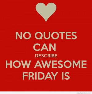 Happy friday quotes, sayings and images! Special for you all out there ...