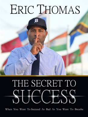 just finished a book called The Secret to Success by Eric Thomas ...