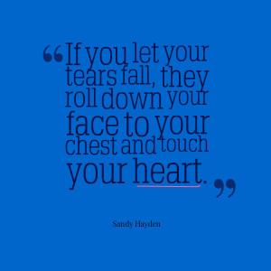 Quotes Picture: if you let your tears fall, they roll down your face ...