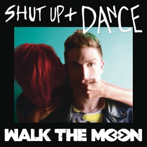 Shut Up And Dance Lyrics - Walk The Moon