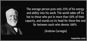 ... for those few and far between souls who devote 100%. - Andrew Carnegie