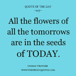 quotes, All the flowers of all the tomorrows are in the seeds of today ...