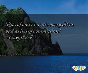 Lies of omission are every bit as bad as lies of commission .