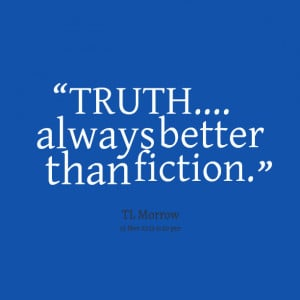Quotes Picture: truth always better than fiction