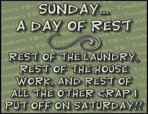 Sunday a day of rest quotes quote funny quotes days of the week sunday ...