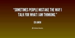 Sometimes people mistake the way I talk for what I am thinking.""