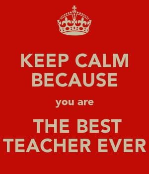 You Are the Best Teacher Ever