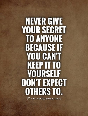 ... you can't keep it to yourself don't expect others to Picture Quote #1