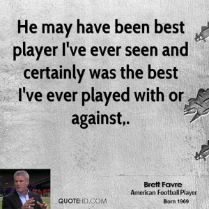 He may have been best player I've ever seen and certainly was the best ...