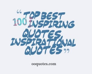 Top best 100 inspiring quotes, Inspirational quotes
