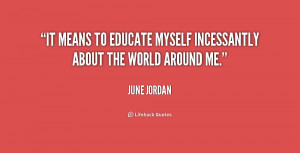 It means to educate myself incessantly about the world around me ...