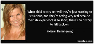 When child actors act well they're just reacting to situations, and ...