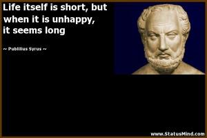 It Is Unhappy Seems Long Publilius Syrus Quotes StatusMindcom