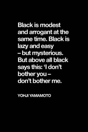 don't bother you- don't bother me -- Black by Yohji Yamamoto