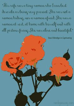 beautiful quote from the book Captivating by Stasi Eldredge.
